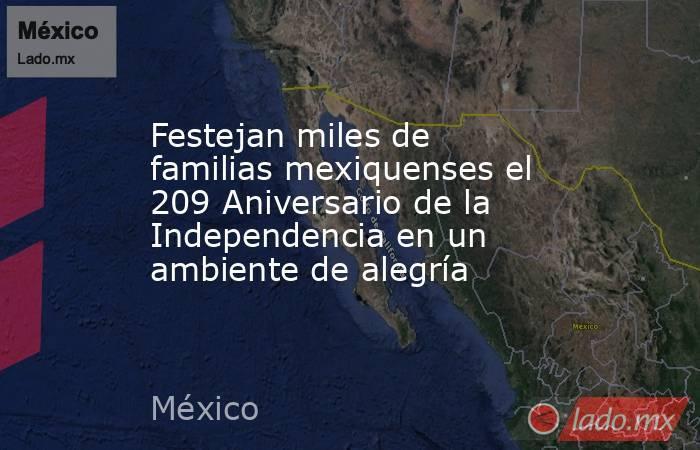 Festejan miles de familias mexiquenses el 209 Aniversario de la Independencia en un ambiente de alegría. Noticias en tiempo real