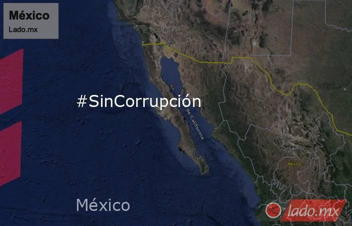 #SinCorrupción. Noticias en tiempo real