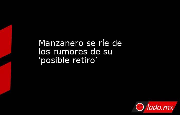 Manzanero se ríe de los rumores de su 'posible retiro'. Noticias en tiempo real