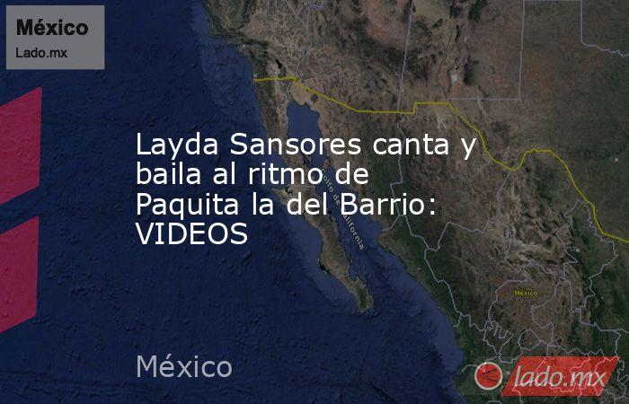 Layda Sansores canta y baila al ritmo de Paquita la del Barrio: VIDEOS. Noticias en tiempo real