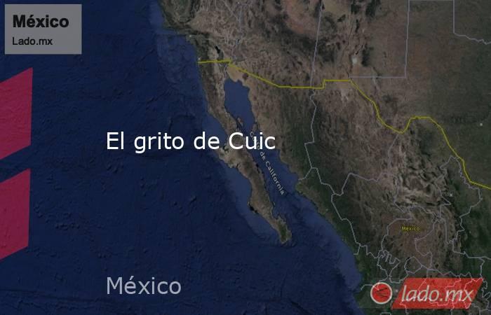 El grito de Cuic. Noticias en tiempo real