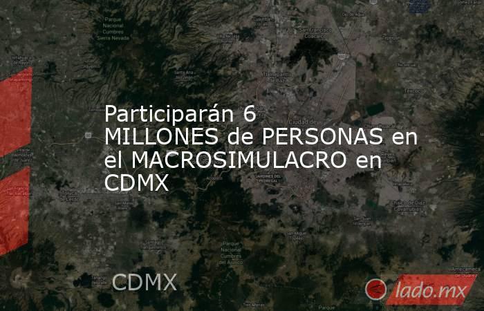 Participarán 6 MILLONES de PERSONAS en el MACROSIMULACRO en CDMX. Noticias en tiempo real