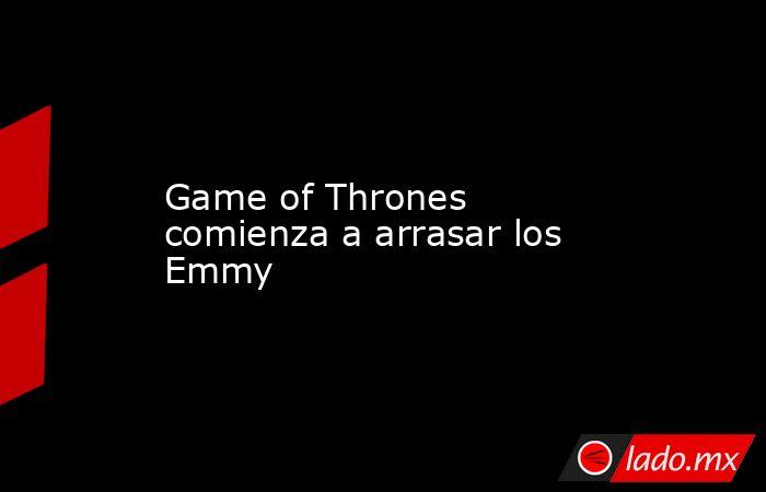 Game of Thrones comienza a arrasar los Emmy. Noticias en tiempo real