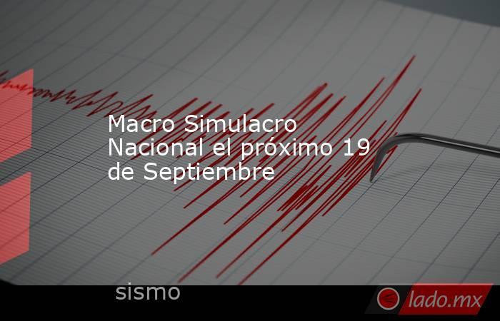 Macro Simulacro Nacional el próximo 19 de Septiembre. Noticias en tiempo real
