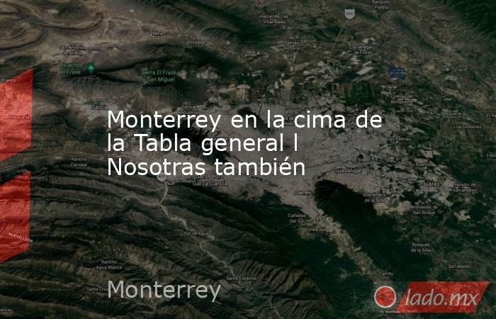Monterrey en la cima de la Tabla general l Nosotras también. Noticias en tiempo real