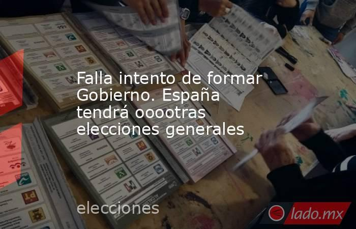 Falla intento de formar Gobierno. España tendrá ooootras elecciones generales. Noticias en tiempo real