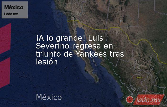 ¡A lo grande! Luis Severino regresa en triunfo de Yankees tras lesión. Noticias en tiempo real