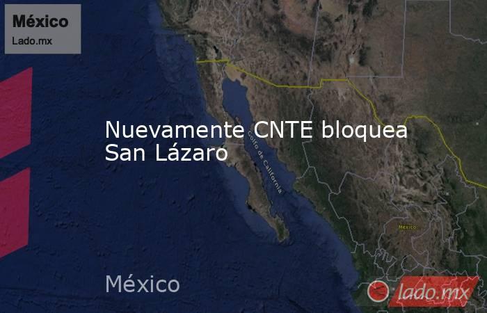 Nuevamente CNTE bloquea San Lázaro. Noticias en tiempo real