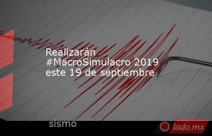 Realizarán #MacroSimulacro 2019 este 19 de septiembre. Noticias en tiempo real