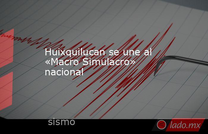 Huixquilucan se une al «Macro Simulacro» nacional. Noticias en tiempo real