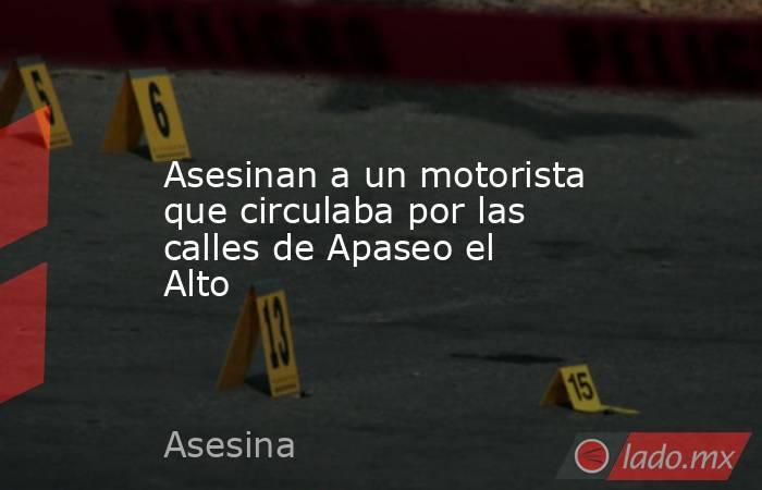 Asesinan a un motorista que circulaba por las calles de Apaseo el Alto. Noticias en tiempo real