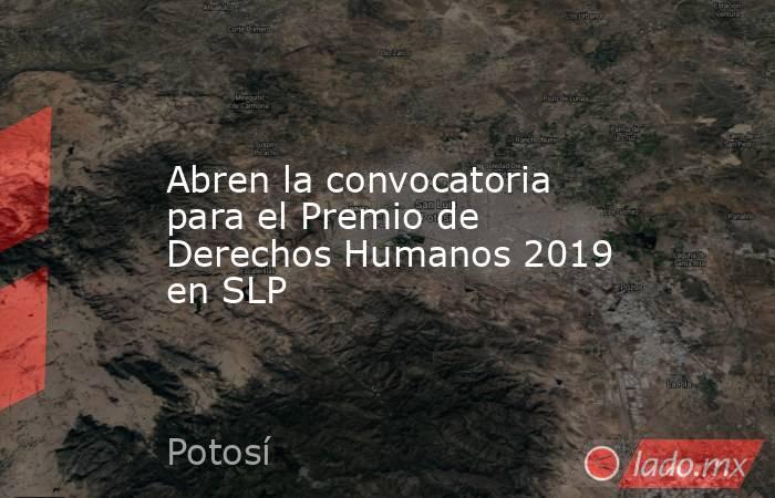 Abren la convocatoria para el Premio de Derechos Humanos 2019 en SLP. Noticias en tiempo real