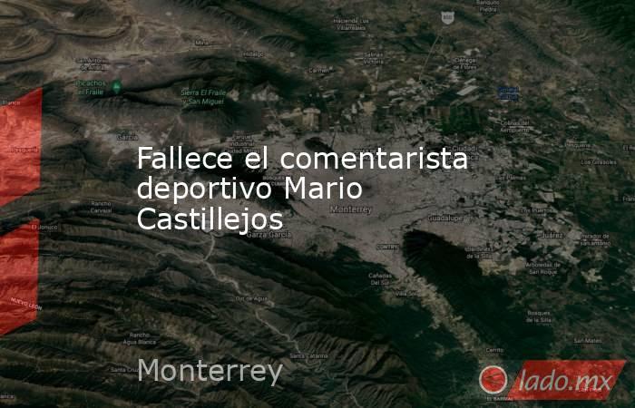 Fallece el comentarista deportivo Mario Castillejos. Noticias en tiempo real
