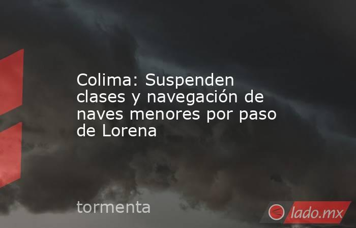 Colima: Suspenden clases y navegación de naves menores por paso de Lorena. Noticias en tiempo real