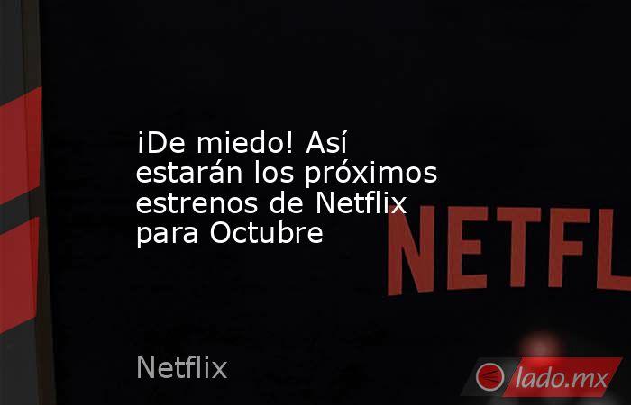 ¡De miedo! Así estarán los próximos estrenos de Netflix para Octubre . Noticias en tiempo real