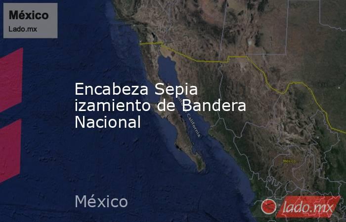 Encabeza Sepia izamiento de Bandera Nacional. Noticias en tiempo real