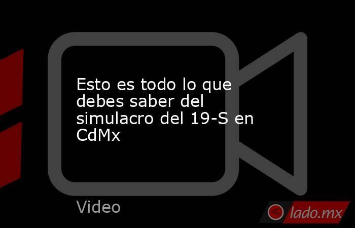 Esto es todo lo que debes saber del simulacro del 19-S en CdMx. Noticias en tiempo real
