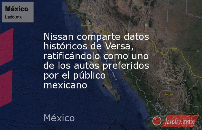 Nissan comparte datos históricos de Versa, ratificándolo como uno de los autos preferidos por el público mexicano. Noticias en tiempo real