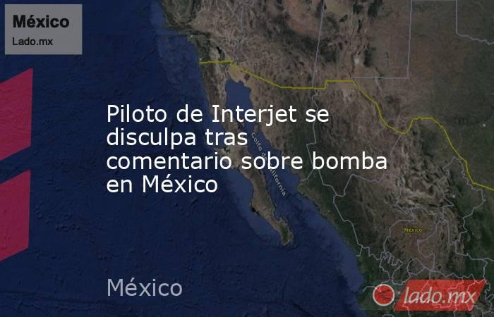 Piloto de Interjet se disculpa tras comentario sobre bomba en México. Noticias en tiempo real