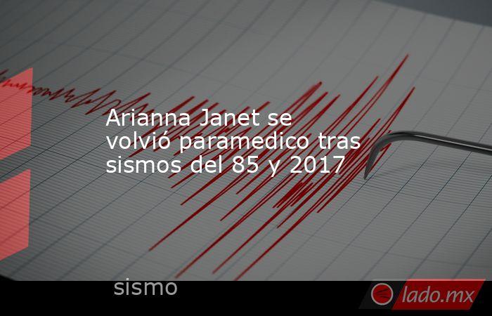 Arianna Janet se volvió paramedico tras sismos del 85 y 2017. Noticias en tiempo real