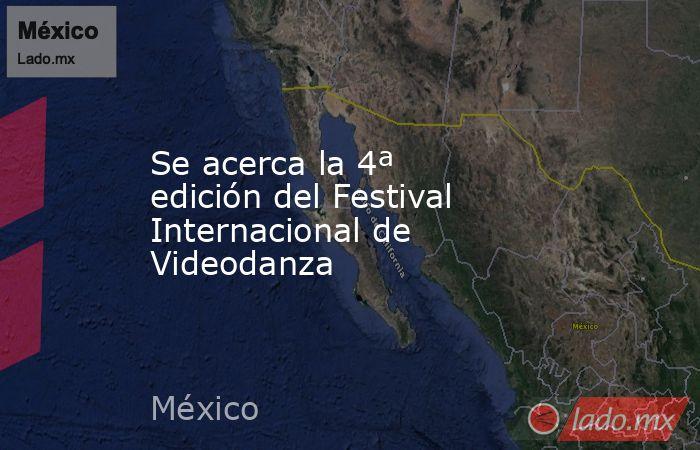 Se acerca la 4ª edición del Festival Internacional de Videodanza. Noticias en tiempo real