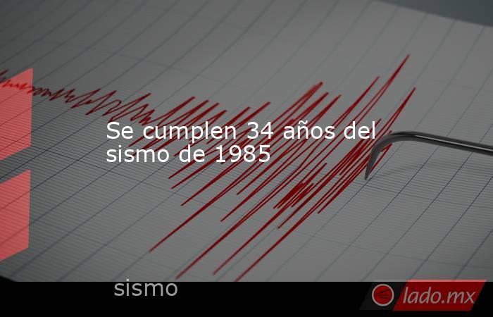 Se cumplen 34 años del sismo de 1985. Noticias en tiempo real