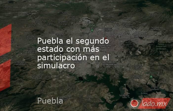 Puebla el segundo estado con más participación en el simulacro. Noticias en tiempo real