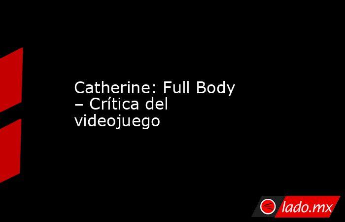 Catherine: Full Body – Crítica del videojuego. Noticias en tiempo real