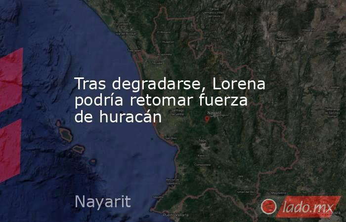 Tras degradarse, Lorena podría retomar fuerza de huracán. Noticias en tiempo real