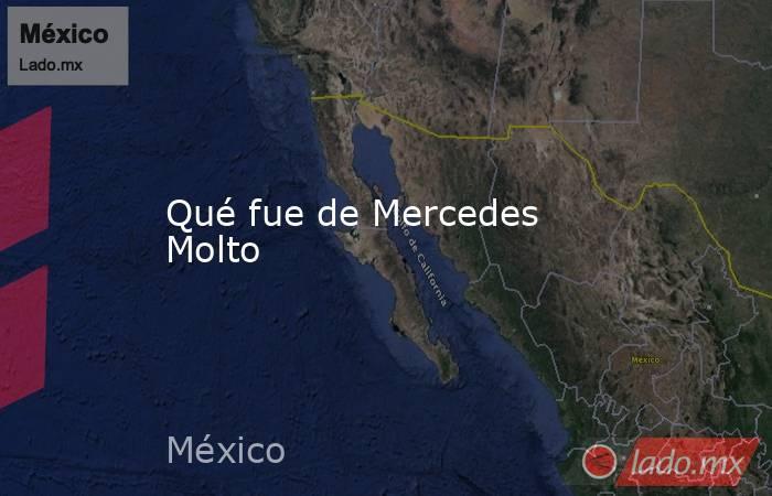 Qué fue de Mercedes Molto. Noticias en tiempo real