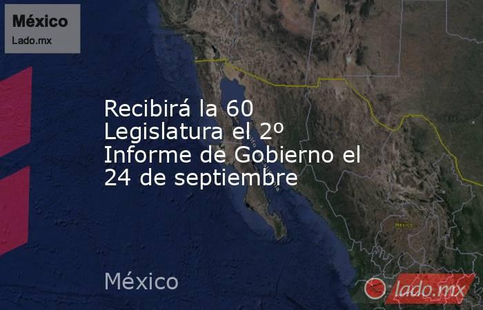 Recibirá la 60 Legislatura el 2º Informe de Gobierno el 24 de septiembre. Noticias en tiempo real