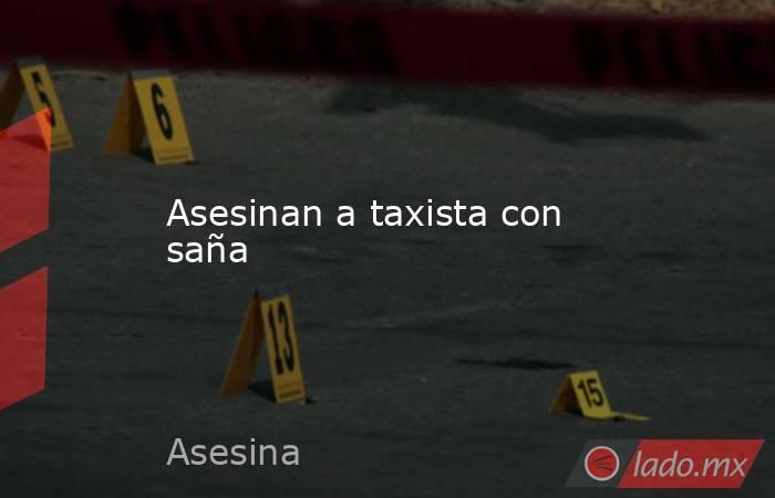 Asesinan a taxista con saña. Noticias en tiempo real