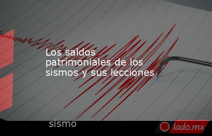 Los saldos patrimoniales de los sismos y sus lecciones. Noticias en tiempo real