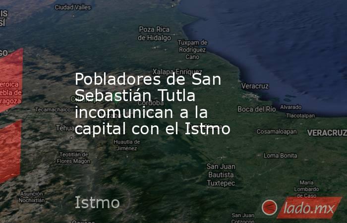 Pobladores de San Sebastián Tutla incomunican a la capital con el Istmo. Noticias en tiempo real