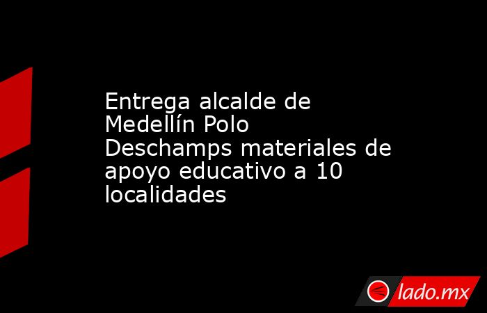 Entrega alcalde de Medellín Polo Deschamps materiales de apoyo educativo a 10 localidades. Noticias en tiempo real