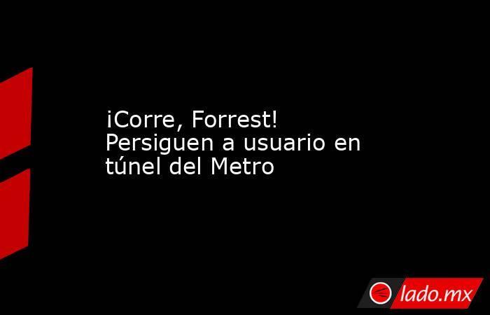 ¡Corre, Forrest! Persiguen a usuario en túnel del Metro. Noticias en tiempo real