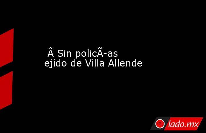 Sin policías ejido de Villa Allende. Noticias en tiempo real