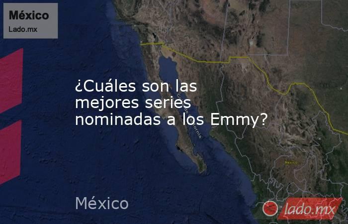 ¿Cuáles son las mejores series nominadas a los Emmy?. Noticias en tiempo real