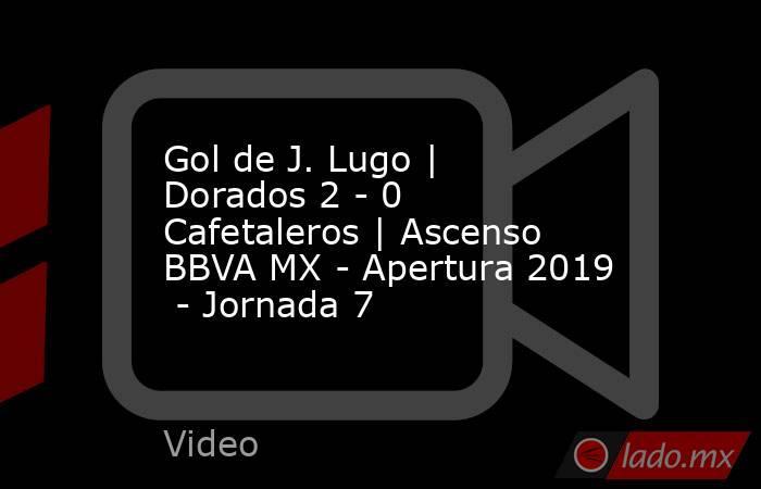 Gol de J. Lugo | Dorados 2 - 0 Cafetaleros | Ascenso BBVA MX - Apertura 2019  - Jornada 7. Noticias en tiempo real