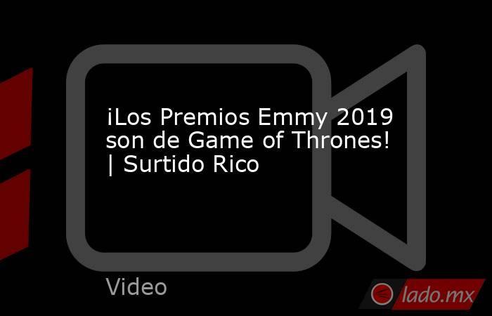 ¡Los Premios Emmy 2019 son de Game of Thrones!   Surtido Rico. Noticias en tiempo real