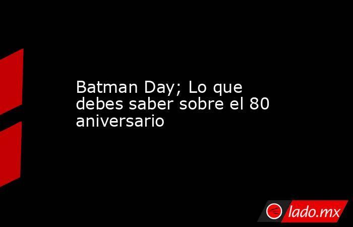 Batman Day; Lo que debes saber sobre el 80 aniversario. Noticias en tiempo real