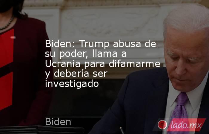 Biden: Trump abusa de su poder, llama a Ucrania para difamarme y debería ser investigado. Noticias en tiempo real