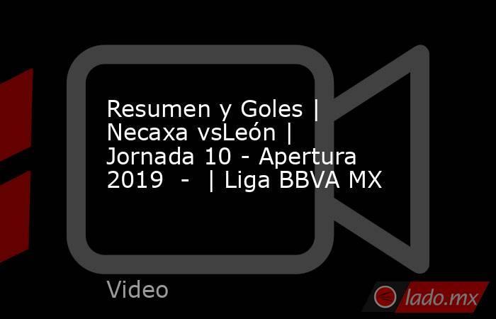 Resumen y Goles | Necaxa vsLeón | Jornada 10 - Apertura 2019  -  | Liga BBVA MX. Noticias en tiempo real