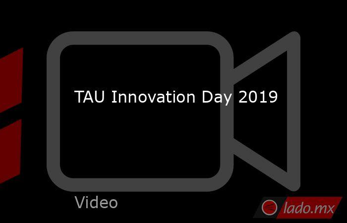 TAU Innovation Day 2019. Noticias en tiempo real