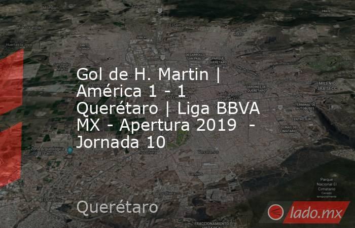 Gol de H. Martin | América 1 - 1 Querétaro | Liga BBVA MX - Apertura 2019  - Jornada 10. Noticias en tiempo real