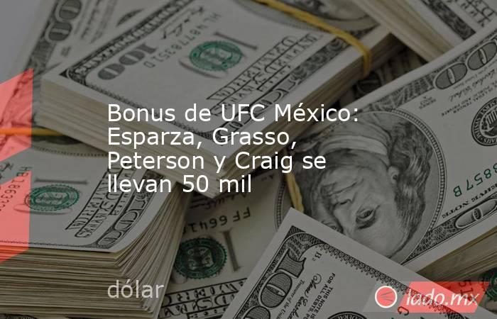 Bonus de UFC México: Esparza, Grasso, Peterson y Craig se llevan 50 mil. Noticias en tiempo real