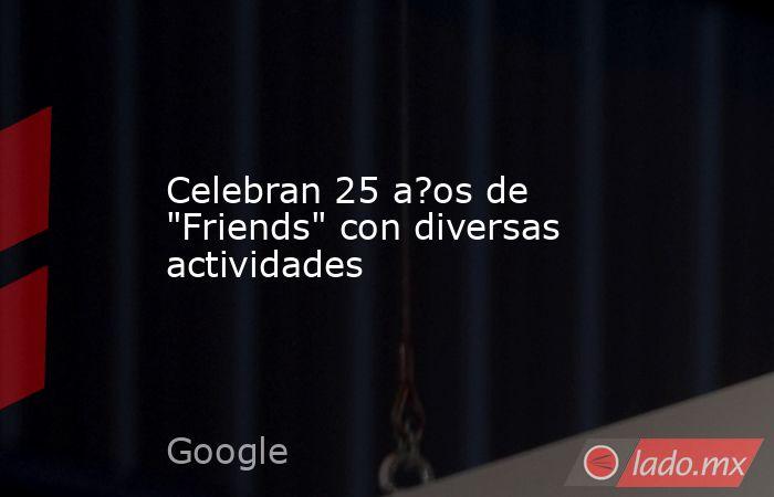 Celebran 25 a?os de