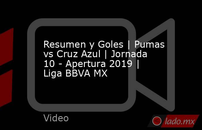 Resumen y Goles   Pumas vs Cruz Azul   Jornada 10 - Apertura 2019   Liga BBVA MX. Noticias en tiempo real