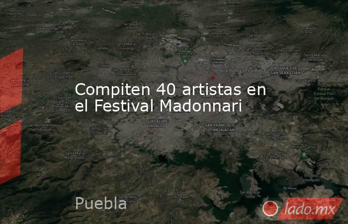 Compiten 40 artistas en el Festival Madonnari. Noticias en tiempo real