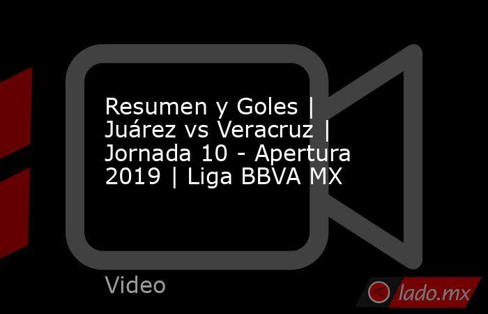 Resumen y Goles | Juárez vs Veracruz | Jornada 10 - Apertura 2019 | Liga BBVA MX. Noticias en tiempo real
